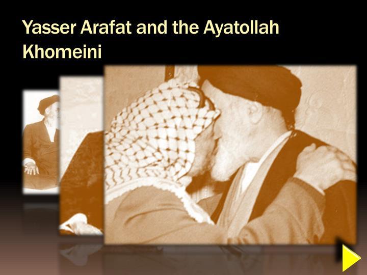 Yasser Arafat and the Ayatollah Khomeini