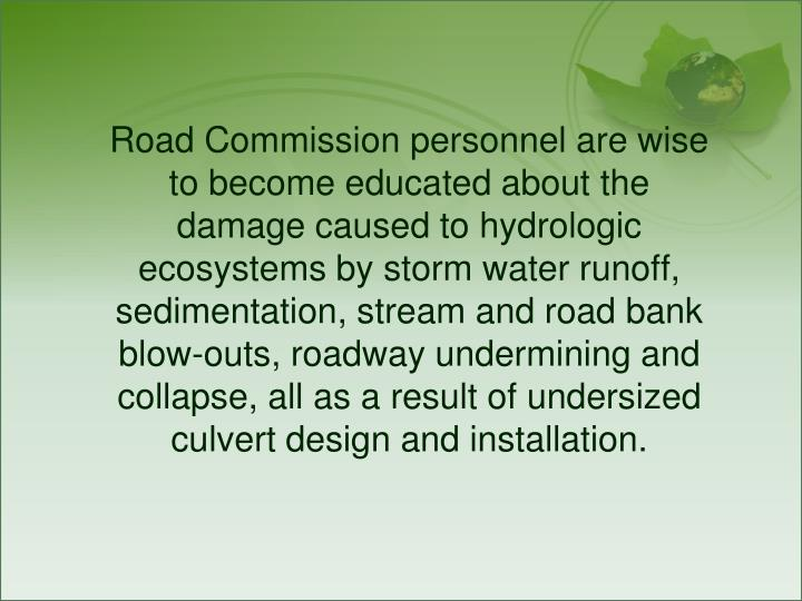 Road Commission personnel are wise to become educated about the damage caused to hydrologic ecosyste...