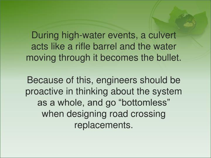 During high-water events, a culvert acts like a rifle barrel and the water moving through it becomes the bullet.