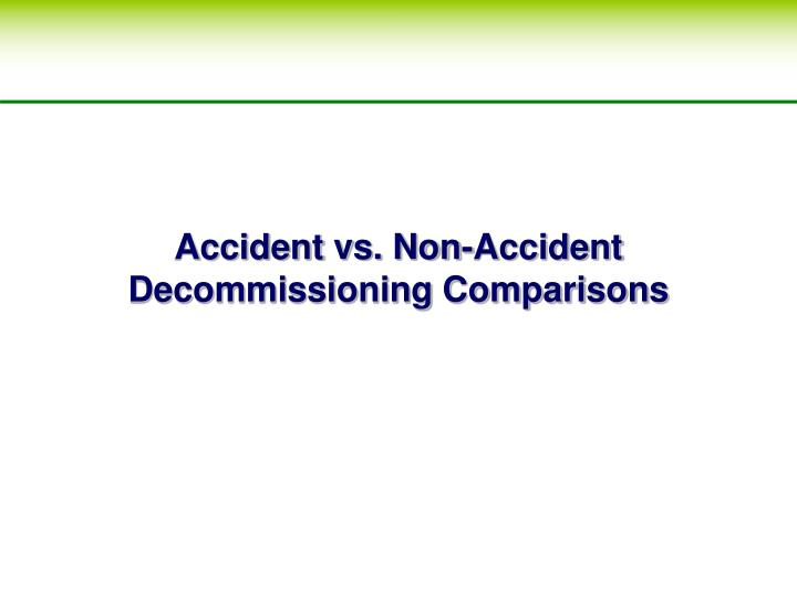 Accident vs. Non-Accident Decommissioning Comparisons