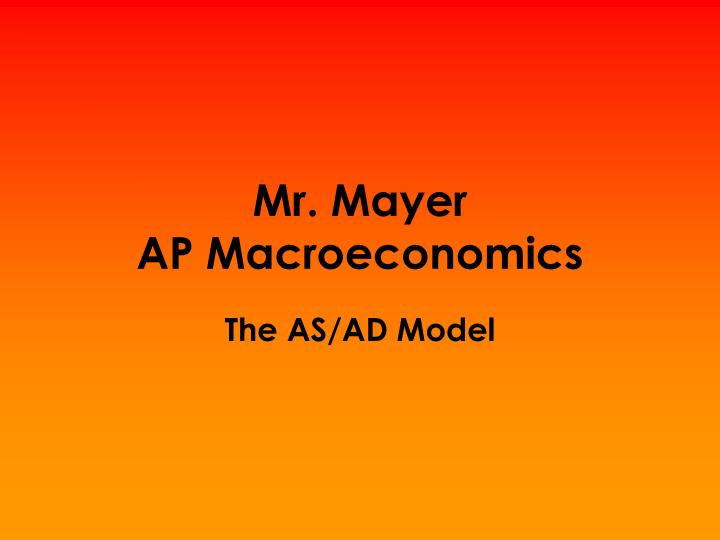 Mr mayer ap macroeconomics