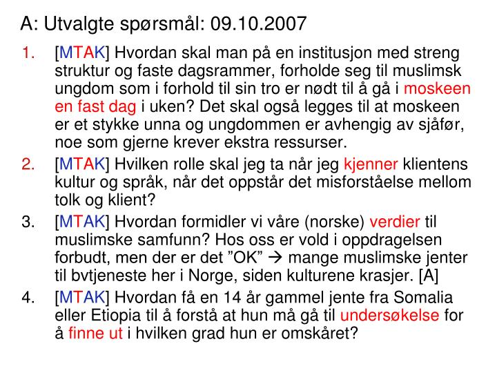A: Utvalgte spørsmål: 09.10.2007