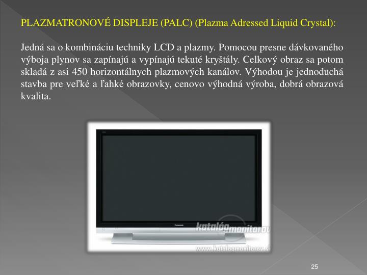 PLAZMATRONOVÉ DISPLEJE (PALC) (Plazma Adressed Liquid Crystal):