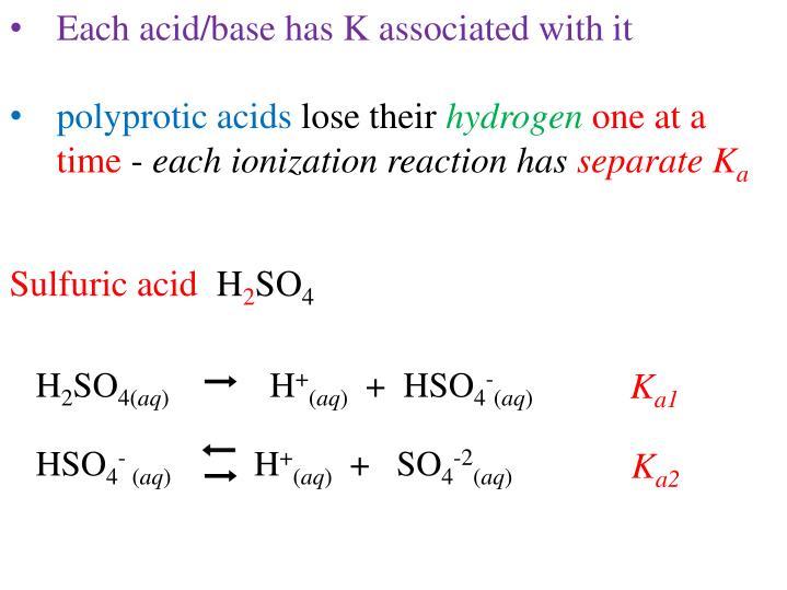 Each acid/base has K associated with