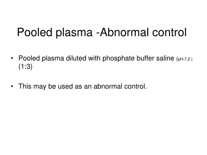 Pooled plasma -Abnormal control