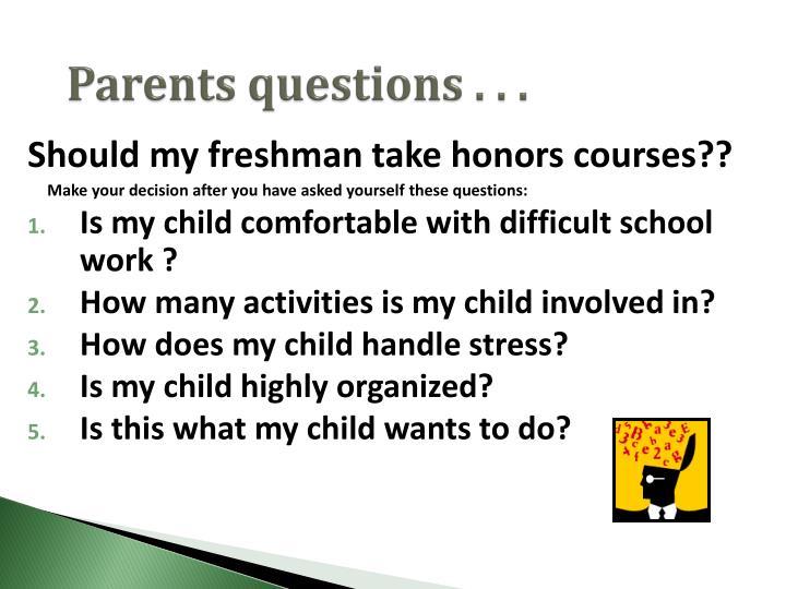 Parents questions . . .