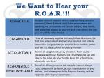 we want to hear your r o a r