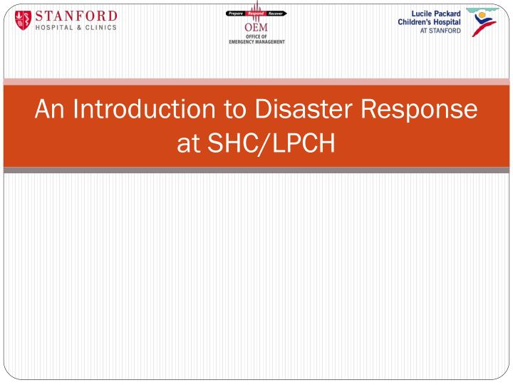 An introduction to disaster response at shc lpch