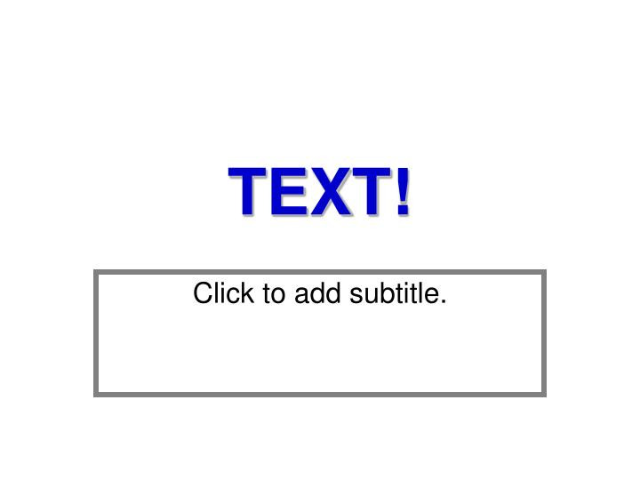 TEXT!