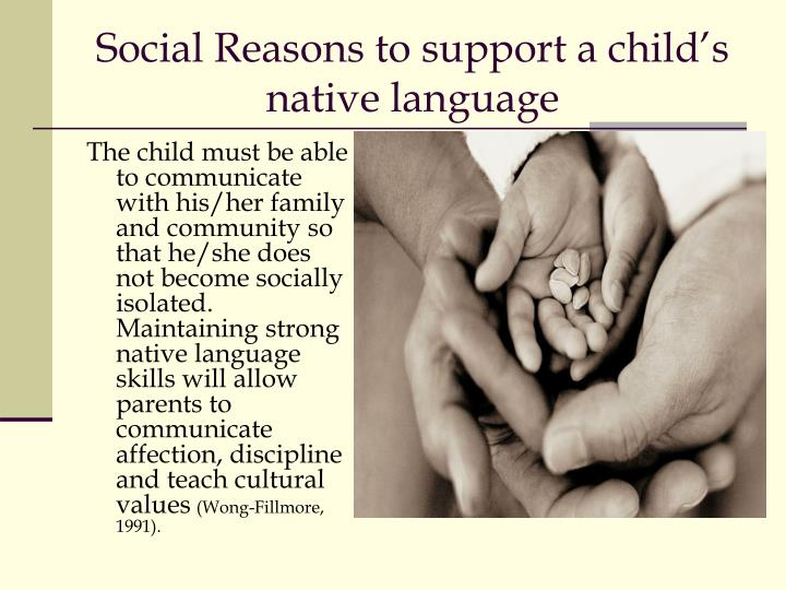native language support In recognition of the positive values it embodies, native-language renewal has  received support through policies, legislation, and pronouncements at the tribal,.