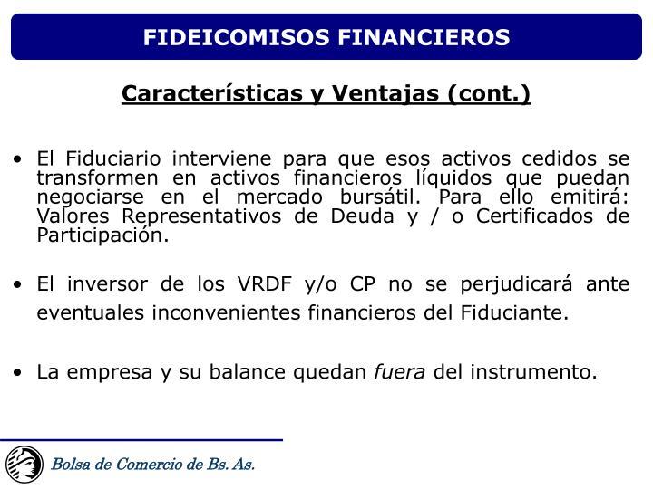 El Fiduciario interviene para que esos activos cedidos se transformen en activos financieros líquidos que puedan negociarse en el mercado bursátil. Para ello emitirá: Valores Representativos de Deuda y / o Certificados de Participación.