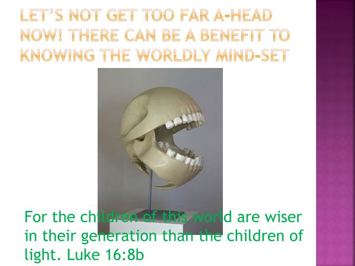 Let's not get too far a-head now! There can be a benefit to knowing the worldly mind-set