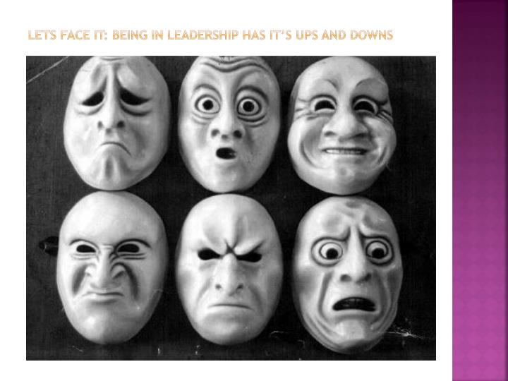 Lets face it: Being in Leadership has it's ups and downs