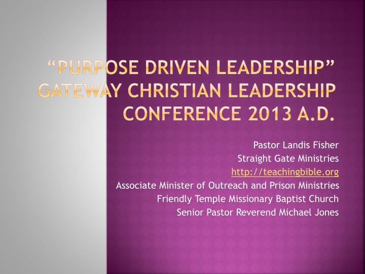 Purpose driven leadership gateway christian leadership conference 2013 a d