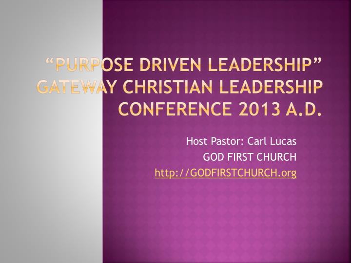 Purpose driven leadership gateway christian leadership conference 2013 a d1