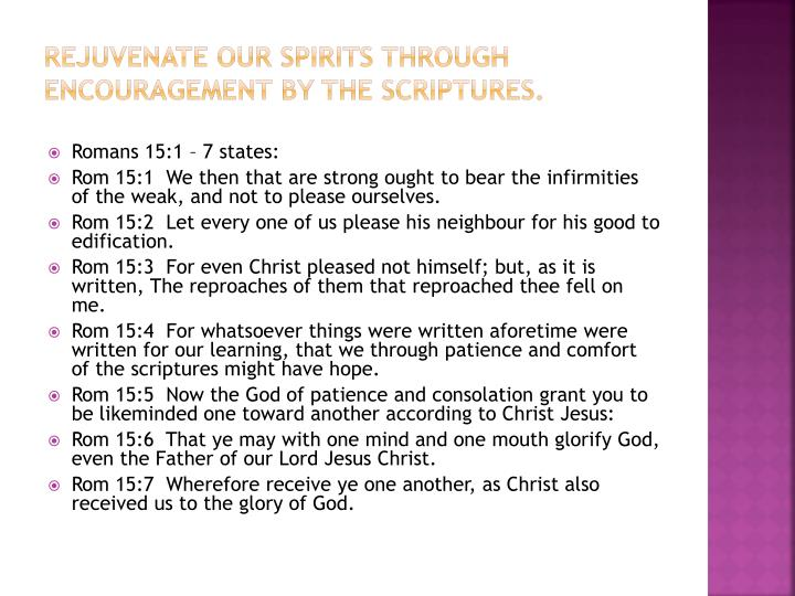 Rejuvenate our spirits through encouragement by the Scriptures.