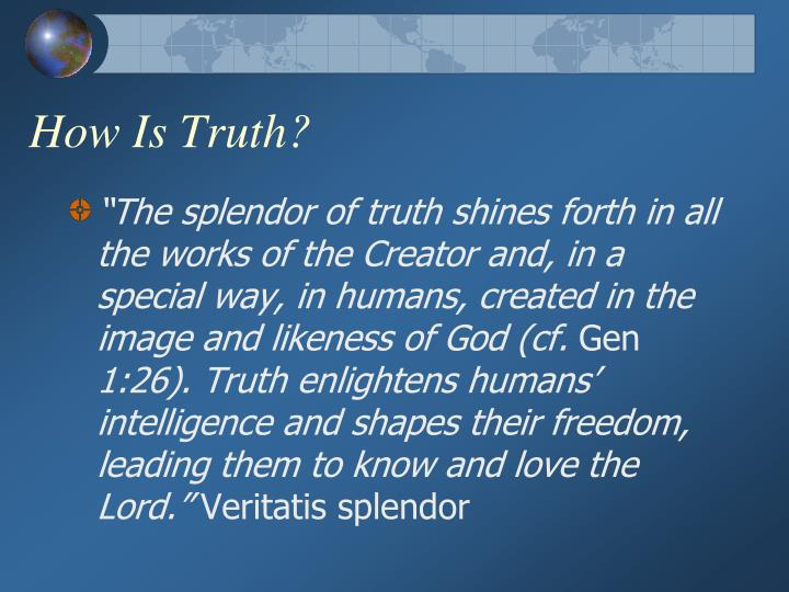 How Is Truth?