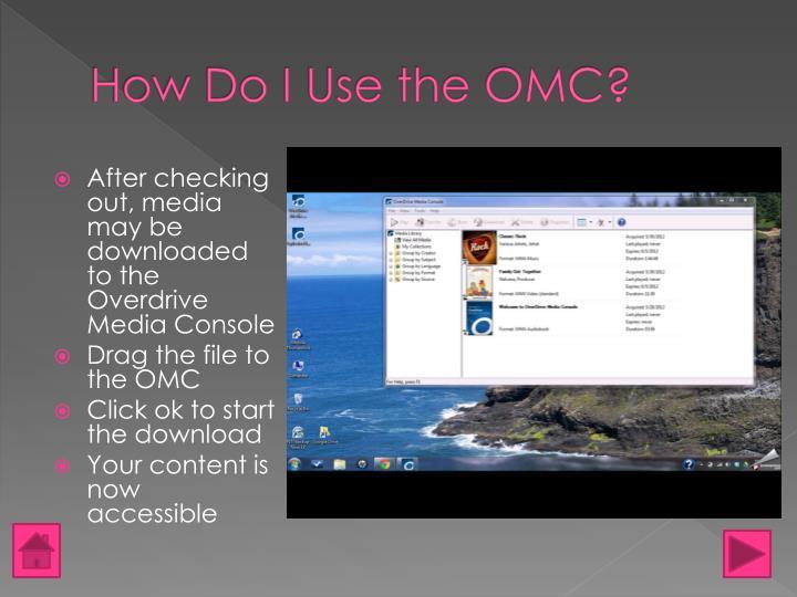 How Do I Use the OMC?