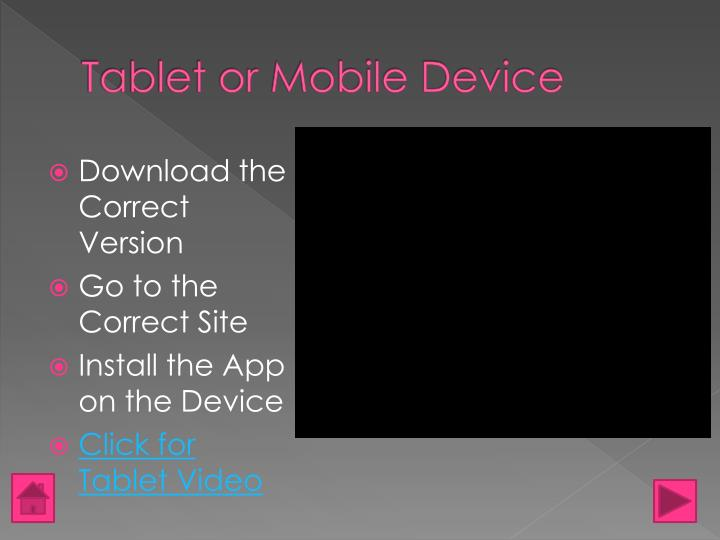 Tablet or Mobile Device