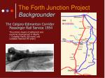 the forth junction project backgrounder