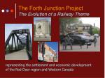 the forth junction project the evolution of a railway theme