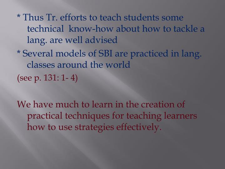 * Thus Tr. efforts to teach students some technical  know-how about how to tackle a lang. are well advised