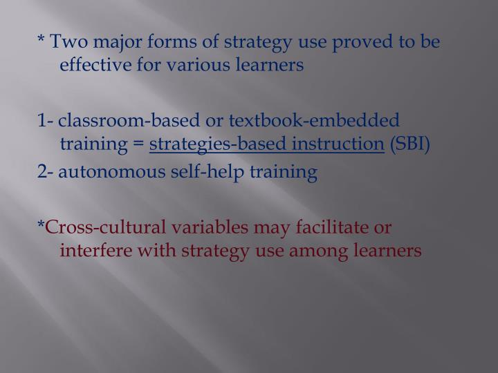 * Two major forms of strategy use proved to be effective for various learners