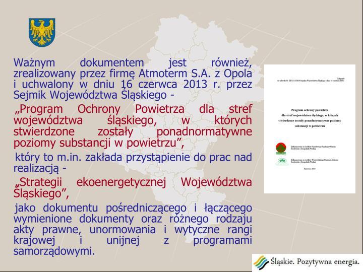 Ważnym dokumentem jest również, zrealizowany przez firmę Atmoterm S.A. z Opola i uchwalony w dniu 16 czerwca 2013 r. przez Sejmik Województwa Śląskiego -