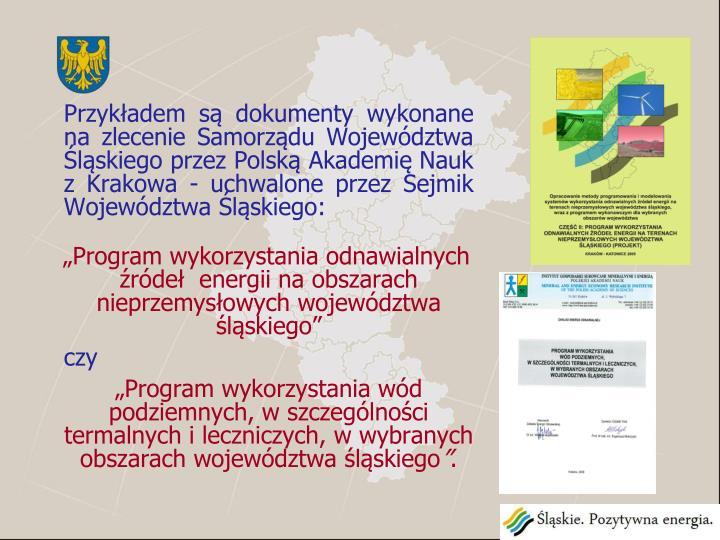 Przykładem są dokumenty wykonane na zlecenie Samorządu Województwa Śląskiego przez Polską Akademię Nauk z Krakowa - uchwalone przez Sejmik Województwa Śląskiego: