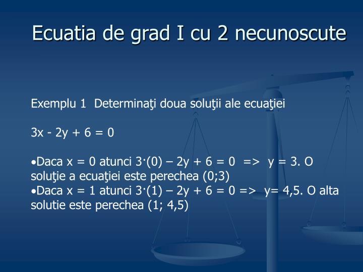 Exemplu 1  Determinaţi doua soluţii ale ecuaţiei