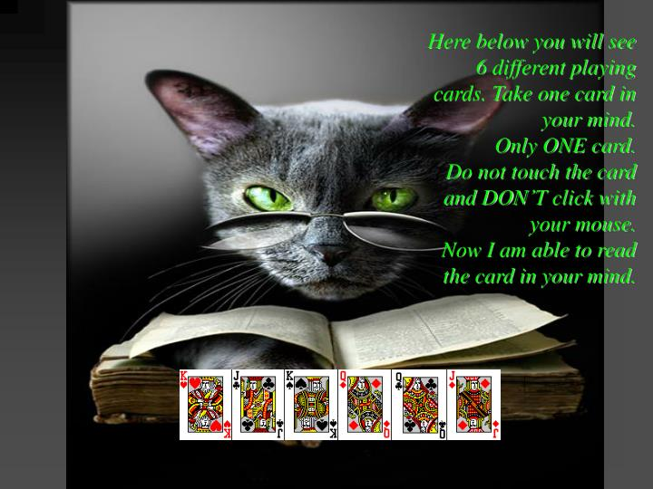 Here below you will see 6 different playing cards. Take one card in your mind.