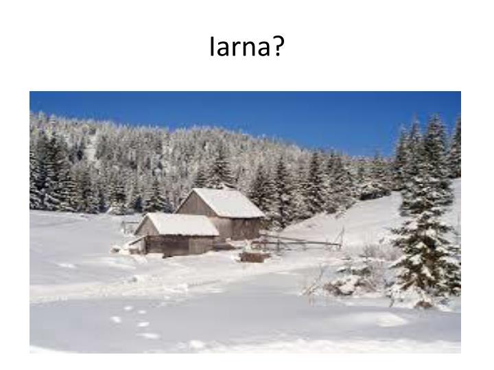 Iarna?