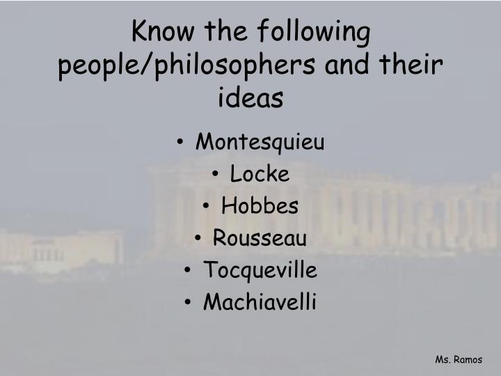Know the following people/philosophers and their ideas