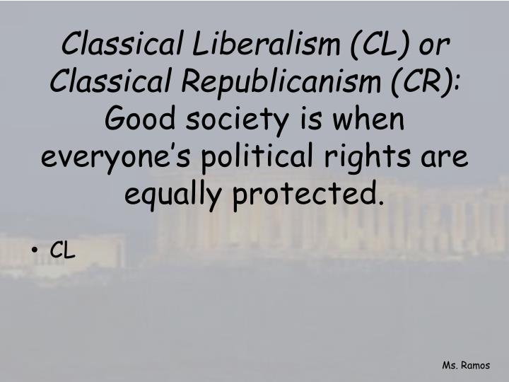 Classical Liberalism (CL) or Classical Republicanism (CR):