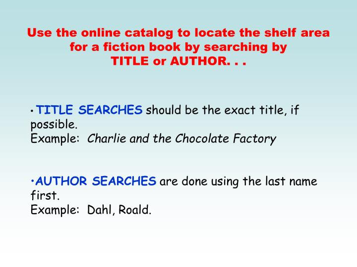 Use the online catalog to locate the shelf area for a fiction book by searching by