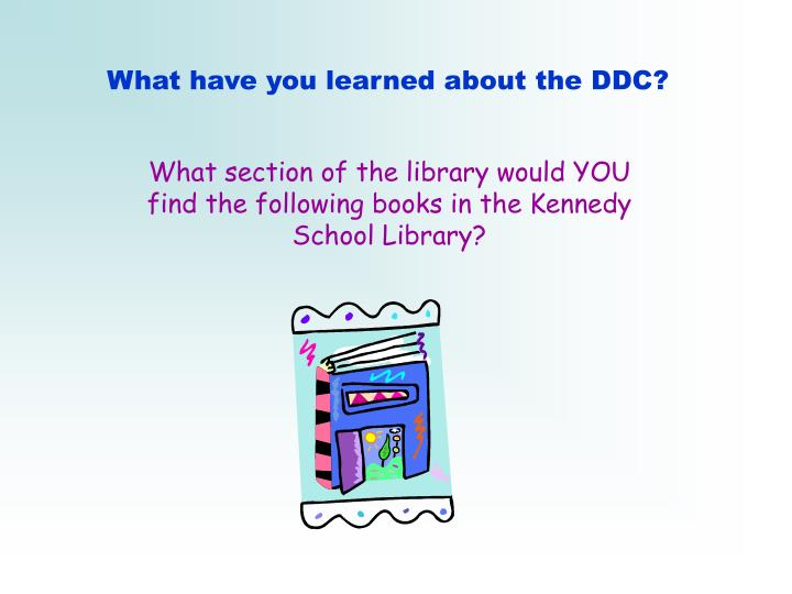 What have you learned about the DDC?