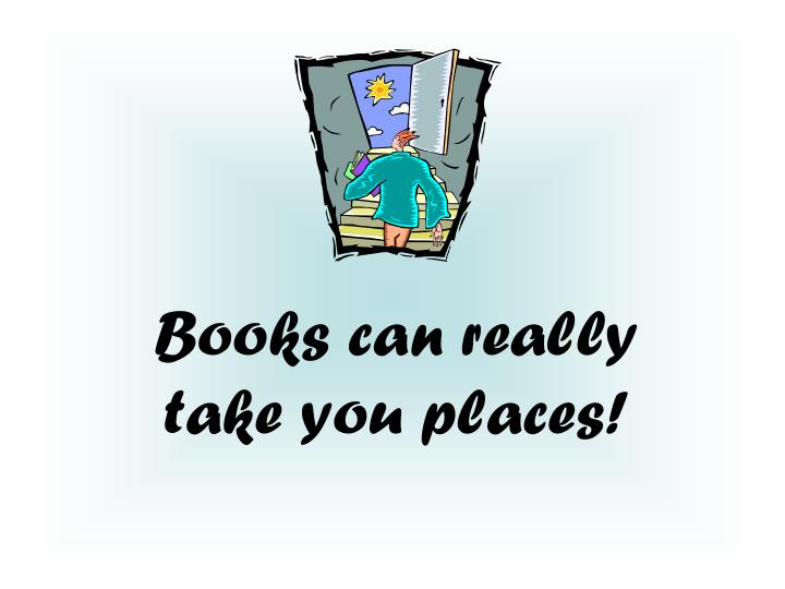 Books can really take you places!