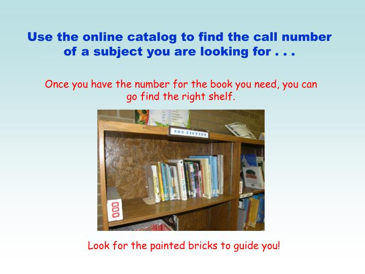 Use the online catalog to find the call number of a subject you are looking for . . .