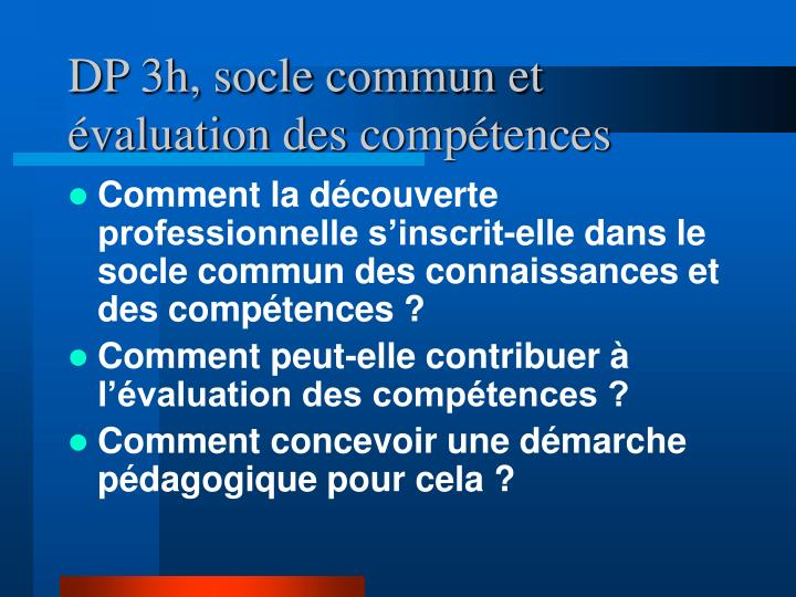 DP 3h, socle commun et évaluation des compétences