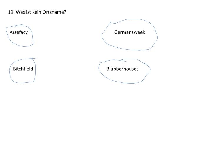 19. Was ist kein Ortsname?