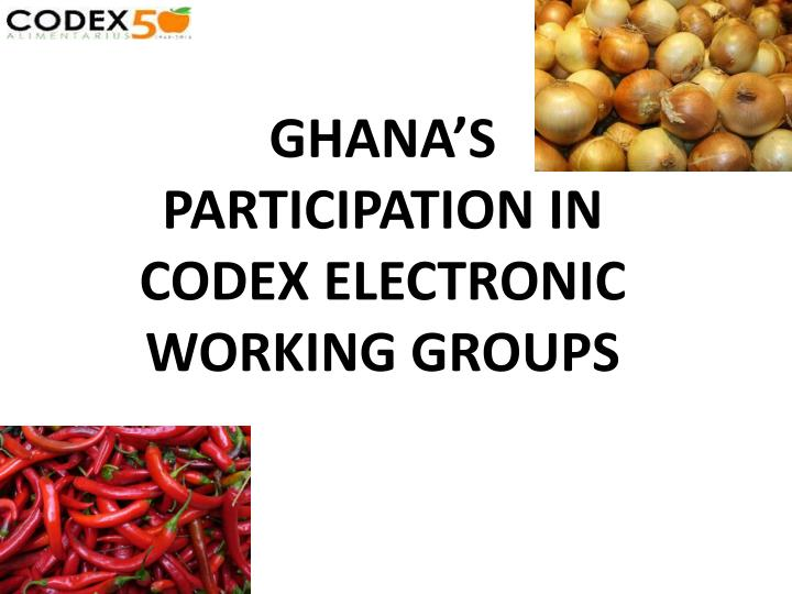 GHANA'S PARTICIPATION IN CODEX ELECTRONIC WORKING GROUPS