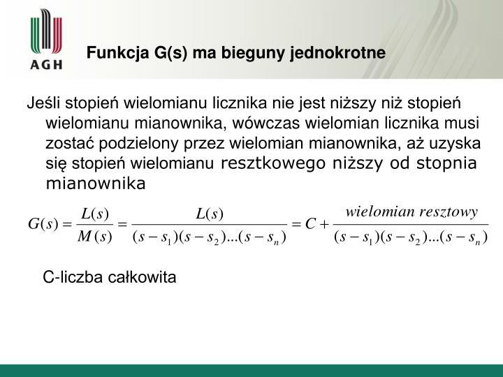 Funkcja G(s) ma bieguny jednokrotne