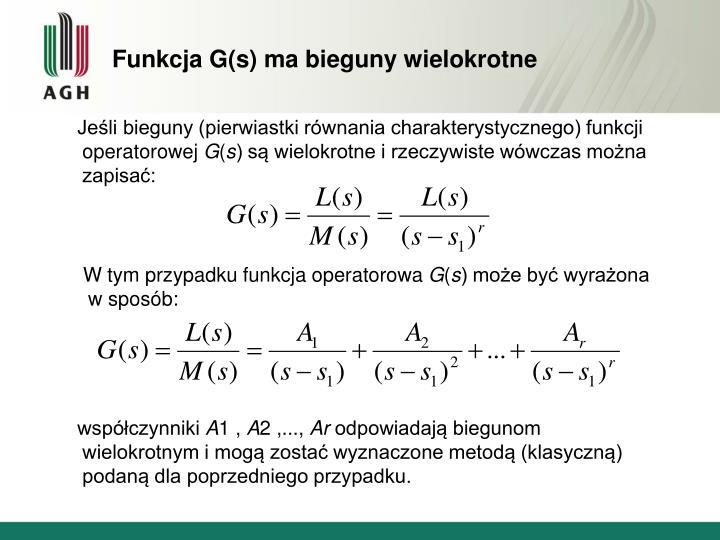 Funkcja G(s) ma bieguny wielokrotne