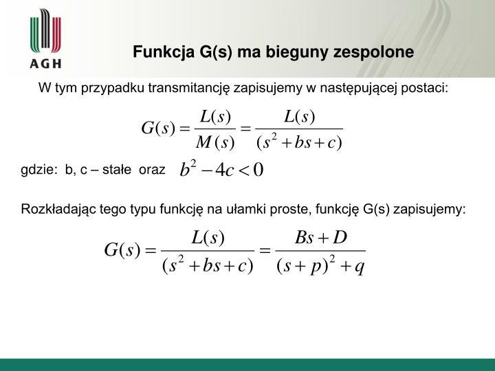 Funkcja G(s) ma bieguny zespolone