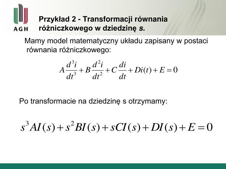 Przykład 2 - Transformacji równania różniczkowego w dziedzinę
