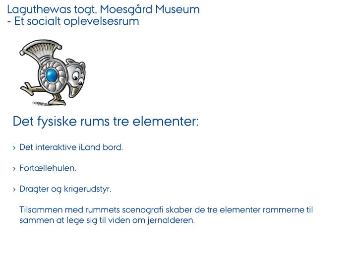 Laguthewas togt, Moesgård Museum