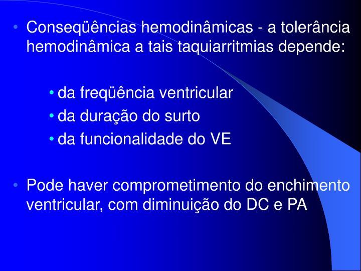 Conseqüências hemodinâmicas - a tolerância hemodinâmica a tais taquiarritmias depende: