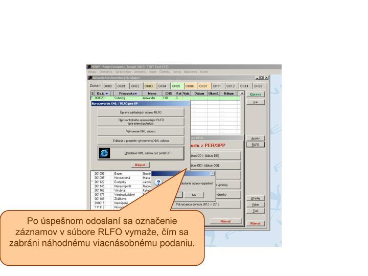 Po úspešnom odoslaní sa označenie záznamov v súbore RLFO vymaže, čím sa zabráni náhodnému viacnásobnému podaniu.