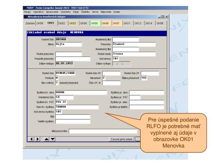 Pre úspešné podanie RLFO je potrebné mať vyplnené aj údaje v obrazovke OK01 Menovka