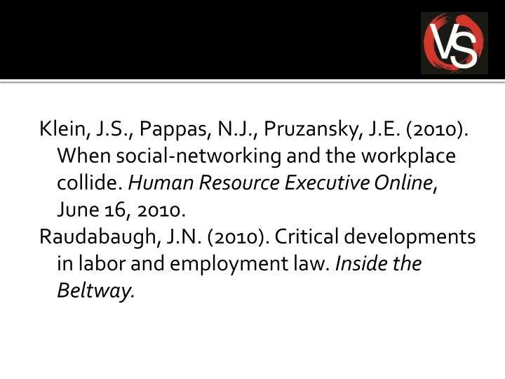 Klein, J.S., Pappas, N.J., Pruzansky, J.E. (2010). When social-networking and the workplace collide.